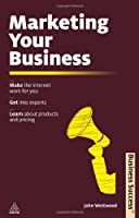 Marketing Your Business: Make the Internet Work for You; Get into Exports; Learn about Products and Pricing (Business Success)