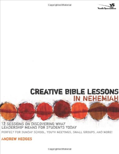 Creative Bible Lessons in Nehemiah 12 Sessions on Discovering What Leadership Means for Students Today310258952