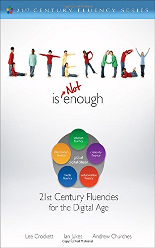 Literacy Is NOT Enough: 21st Century Fluencies for the...