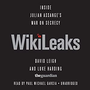 WikiLeaks: Inside Julian Assange's War on Secrecy | [David Leigh, Luke Harding, Ed Pilkington, Robert Booth, Charles Arthur]