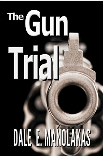 The Gun Trial - A Legal Thriller by Dale E. Manolakas