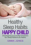 Healthy Sleep Habits: Healthy Baby: Developing Successful Solutions for Sleep Patterns & Habits