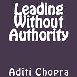 Leading Without Authority | Aditi Chopra