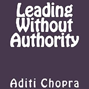 Leading Without Authority | [Aditi Chopra]