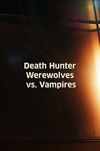 Death Hunter: Werewolves vs. Vampires