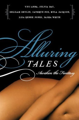 Delilah Devlin, Lisa Renee Jones, Myla Jackson, Sasha White, Sylvia Day, Vivi Anna  Cathryn Fox - Alluring Tales--Awaken the Fantasy