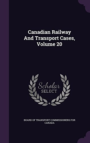 Canadian Railway And Transport Cases, Volume 20
