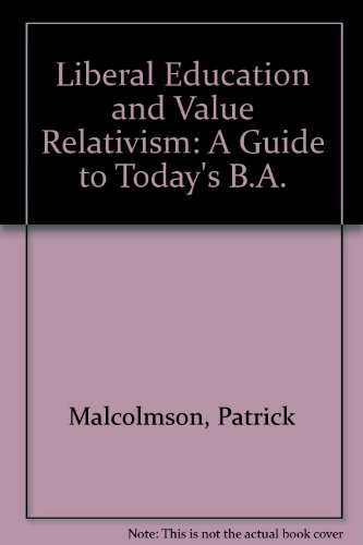 Liberal Education and Value Relativism: A Guide to Today's B.A.
