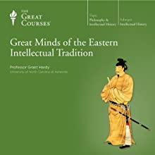 Great Minds of the Eastern Intellectual Tradition  by The Great Courses Narrated by Professor Grant Hardy