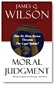Moral Judgment: Does the Abuse Excuse Threaten Our Legal System?
