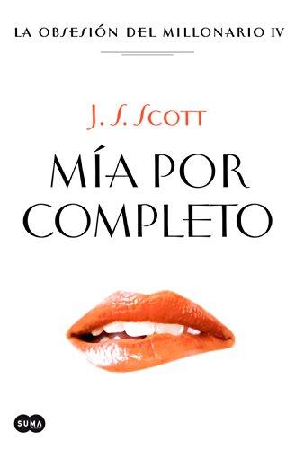 J. S. Scott - Mía por completo (La obsesión del millonario IV) (Spanish Edition)