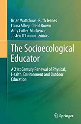 The Socioecological Educator: A 21st Century Renewal of Physical, Health,Environment and Outdoor Education