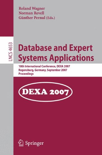 Database And Expert Systems Applications: 18Th International Conference, Dexa 2007, Regensburg, Germany, September 3-7, 2007, Proceedings (Lecture ... Applications, Incl. Internet/Web, And Hci)