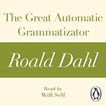 The Great Automatic Grammatizator: A Roald Dahl Short Story Audiobook by Roald Dahl Narrated by Will Self