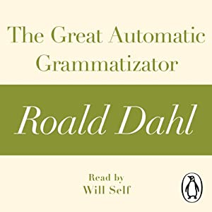 The Great Automatic Grammatizator: A Roald Dahl Short Story | [Roald Dahl]