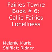 Callie Fairy's Loneliness: Fairies Towne, Book 6 | Melanie Marie Shifflett Ridner