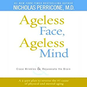 Ageless Face, Ageless Mind: Erase Wrinkles and Rejuvenate the Brain | [Nicholas Perricone]