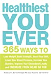 img - for Healthiest You Ever: 365 Ways to Lose Weight, Build Strength, Boost Your BMI, Lower Your Blood Pressure, Increase Your Stamina, Improve Your Cholesterol Levels, and Energize from Head to Toe! book / textbook / text book