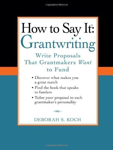 How to Say It: Grantwriting: Write Proposals That Grantmakers Want to Fund Original edition by Koch, Deborah S. (2009) Paperback PDF