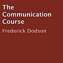 The Communication Course (       UNABRIDGED) by Frederick Dodson Narrated by Thomas Miller