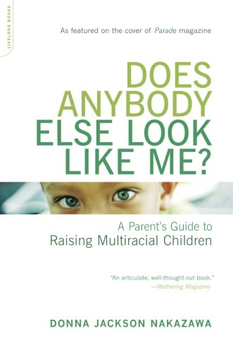Does Anybody Else Look Like Me?: A Parent's Guide To Raising Multiracial Children: Donna Jackson Nakazawa: 9780738209500: Amazon.com: Books