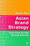 img - for Asian Brand Strategy : How Asia Builds Strong Brands (Hardcover)--by Martin Roll [2005 Edition] book / textbook / text book