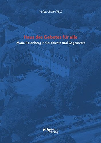 Haus des Gebetes für alle: Maria Rosenberg  in Geschichte und Gegenwart