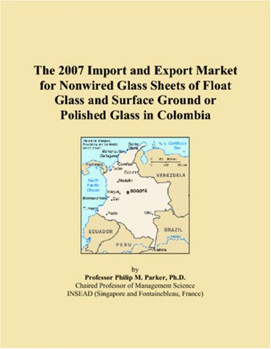 The 2007 Import and Export Market for Nonwired Glass Sheets of Float Glass and Surface Ground or Polished Glass in Colombia