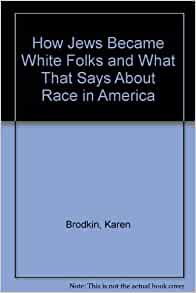 jews became white folk karen brodkin Talk:white people/archive 23 this is an archive of past discussions brodkin, karen how jews became white folks: and what that says about race in america.