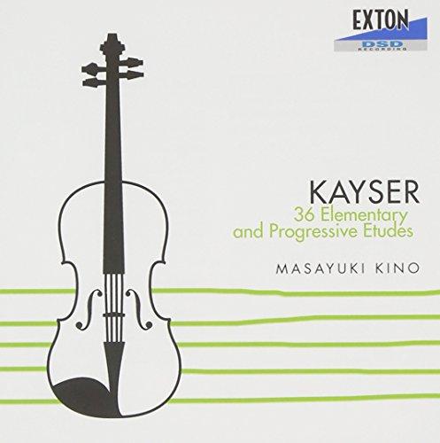 Masayuki Kino - Kayser: 36 Studies (Elementary And Progressive Etudes) (Violin) (2CDS) [Japan CD] EXCL-89
