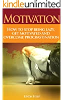 Motivation-How To Stop Being Lazy, Get Motivated and Overcome Procrastination (English Edition)