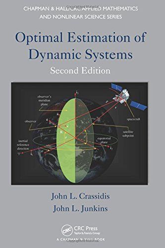 Optimal Estimation of Dynamic Systems, Second Edition (Chapman & Hall/CRC Applied Mathematics & Nonlinear Science), by John L. Crassidis,