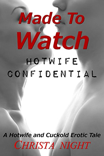 Free Kindle Book : Made To Watch: Hotwife Confidential (A Hotwife and Cuckold Erotic Tale)