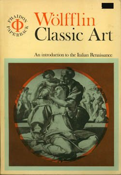 Classic Art: An Introduction to the Italian Renaissance, Heinrich Wolfflin
