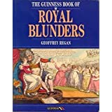 THE GUINESS BOOK OF ROYAL BLUNDERSby GEOFFREY REGAN