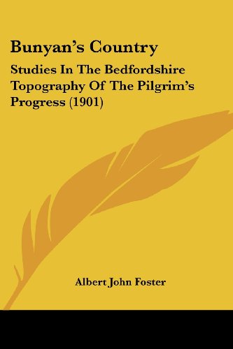 Bunyan's Country: Studies in the Bedfordshire Topography of the Pilgrim's Progress (1901)