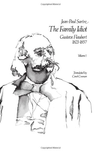 The Family Idiot: v. 1: Gustave Flaubert, 1821-57