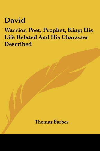 david-warrior-poet-prophet-king-his-life-related-and-his-character-described
