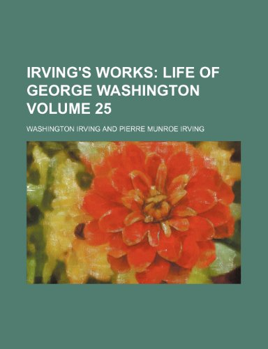 Irving's Works Volume 25;  Life of George Washington