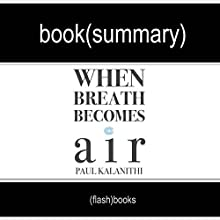 When Breath Becomes Air by Paul Kalanithi - Book Summary Audiobook by  FlashBooks Book Summaries Narrated by Dean Bokhari