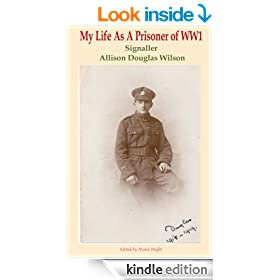 My Life As A Prisoner of WW1: Signaller Allison Douglas Wilson