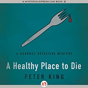 A Healthy Place to Die: Gourmet Detective Mysteries | [Peter King]