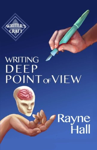 Writing Deep Point of View: Professional Techniques for Fiction Authors (Writer's Craft) (Volume 13)