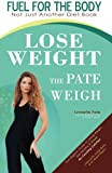 img - for Fuel for the Body...Lose Weight the Pate Weigh: SECRETS to Optimum Weight & Vibrant Health book / textbook / text book