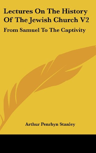 Lectures On The History Of The Jewish Church V2: From Samuel To The Captivity