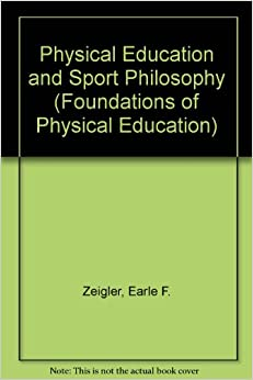 philosophy physical education 1 Bibliography includes bibliographical references and index contents section i ancient civilizations 1 history and philosophy in sport and physical education 2.
