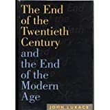The End of the Twentieth Century and the End of the Modern Age (0395584728) by John Lukacs