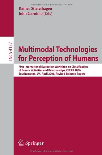 Multimodal Technologies for Perception of Humans: First International Evaluation Workshop on Classification of Events, Activities and Relationships, CLEAR 2006, Southampton, UK, April 6-7, 2006, Revised Selected Papers