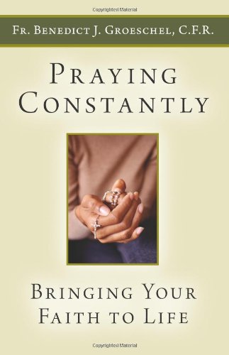 Praying Constantly: Bringing Your Faith to Life