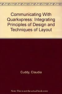 COMMUNICATING WITH QUARKXPRESS: INTEGRATING PRINCIPLES OF